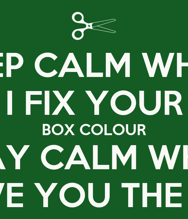 KEEP CALM WHILE I FIX YOUR BOX COLOUR STAY CALM WHEN I GIVE YOU THE BILL