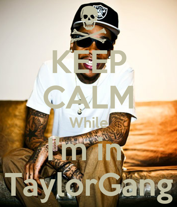 KEEP CALM While I'm in  TaylorGang