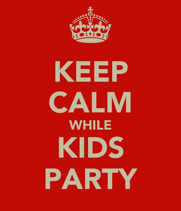 KEEP CALM WHILE KIDS PARTY