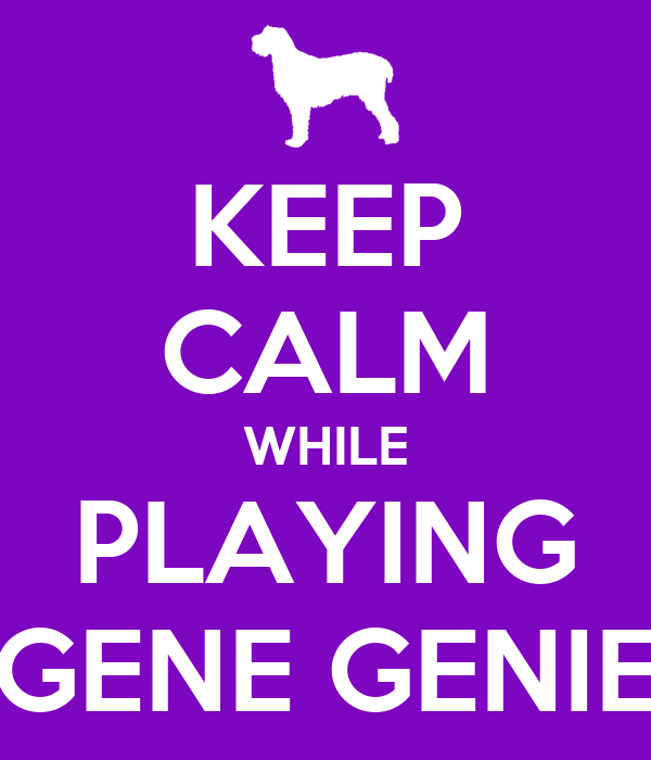 KEEP CALM WHILE PLAYING GENE GENIE