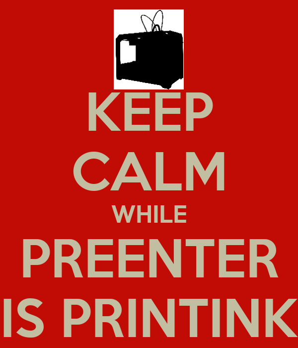 KEEP CALM WHILE PREENTER IS PRINTINK