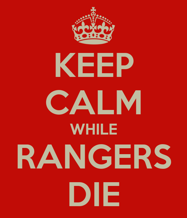 KEEP CALM WHILE RANGERS DIE