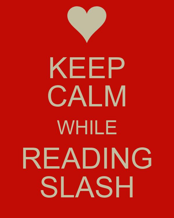 KEEP CALM WHILE READING SLASH