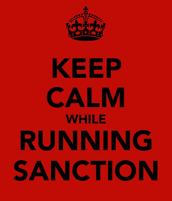 KEEP CALM WHILE RUNNING SANCTION
