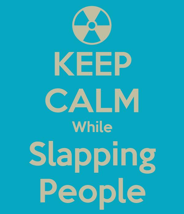 KEEP CALM While Slapping People