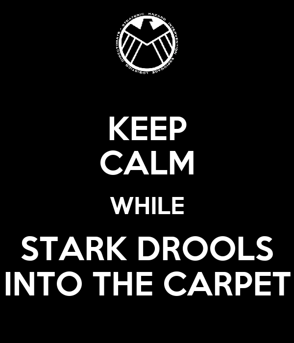 KEEP CALM WHILE STARK DROOLS INTO THE CARPET