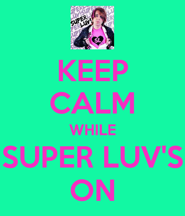 KEEP CALM WHILE SUPER LUV'S ON