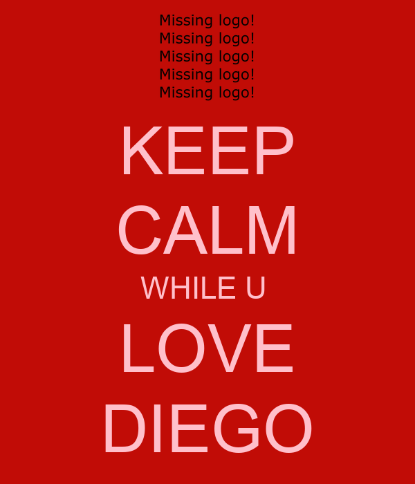 KEEP CALM WHILE U  LOVE DIEGO