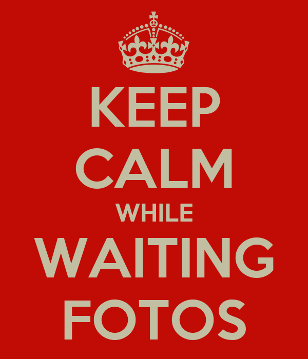 KEEP CALM WHILE WAITING FOTOS