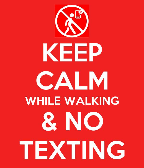 KEEP CALM WHILE WALKING & NO TEXTING