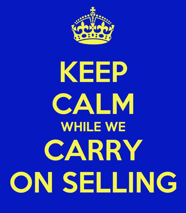 KEEP CALM WHILE WE CARRY ON SELLING