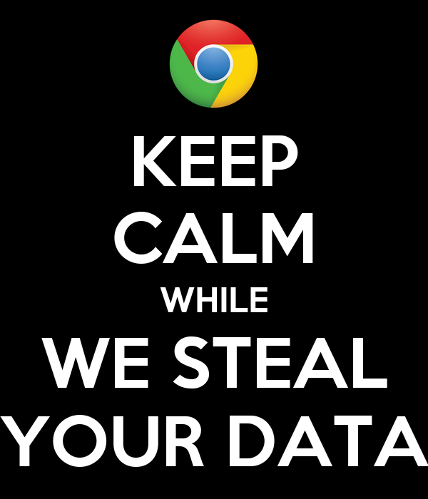 KEEP CALM WHILE WE STEAL YOUR DATA