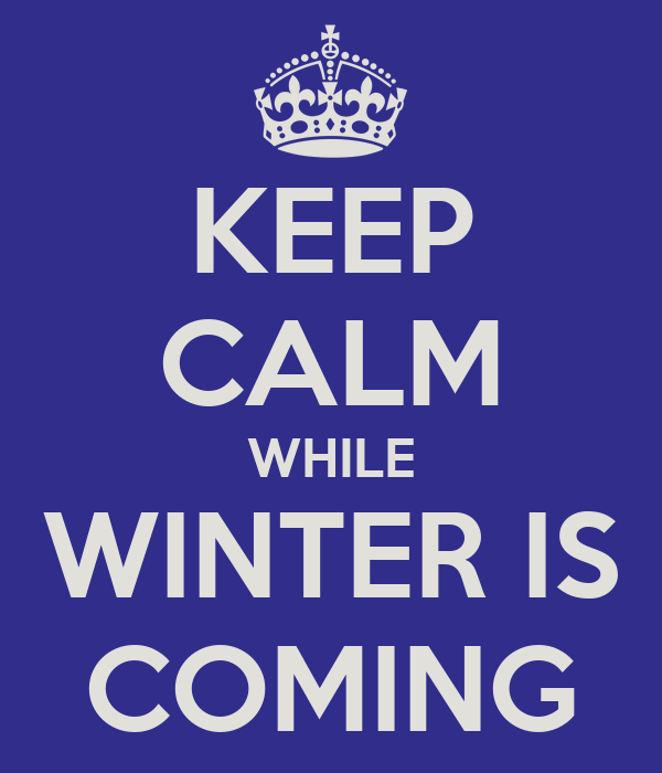 KEEP CALM WHILE WINTER IS COMING