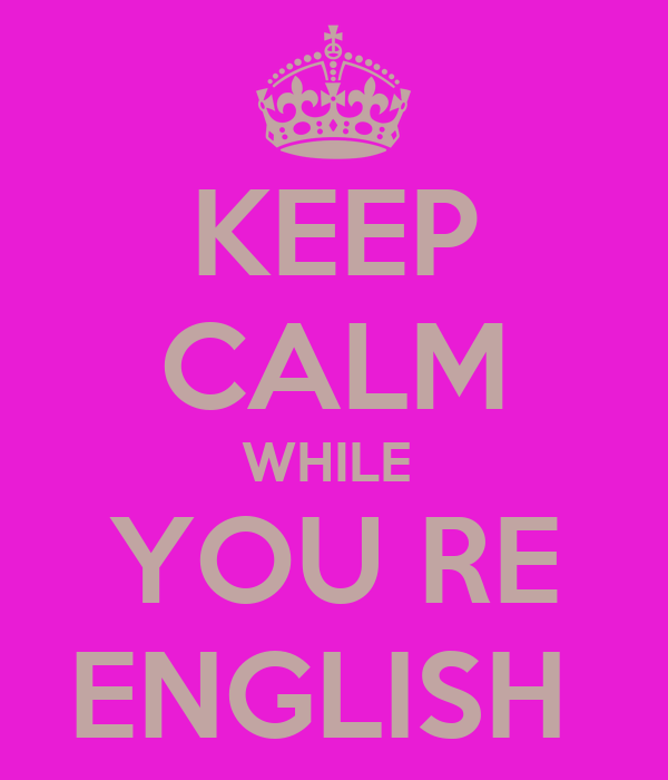 KEEP CALM WHILE  YOU RE ENGLISH