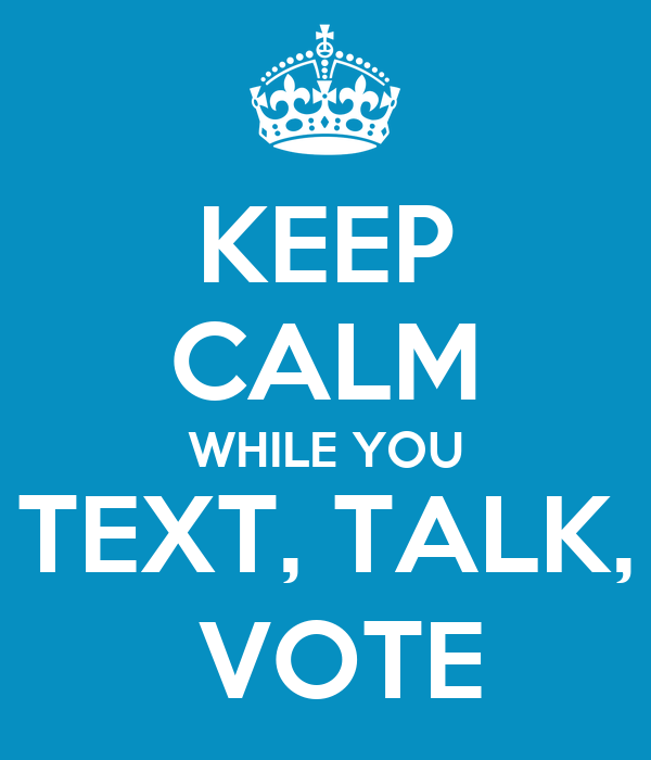 KEEP CALM WHILE YOU TEXT, TALK,  VOTE