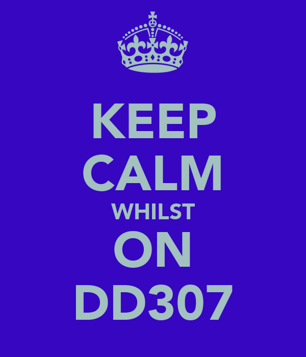 KEEP CALM WHILST ON DD307