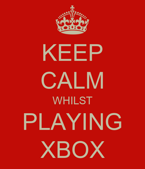 KEEP CALM WHILST PLAYING XBOX