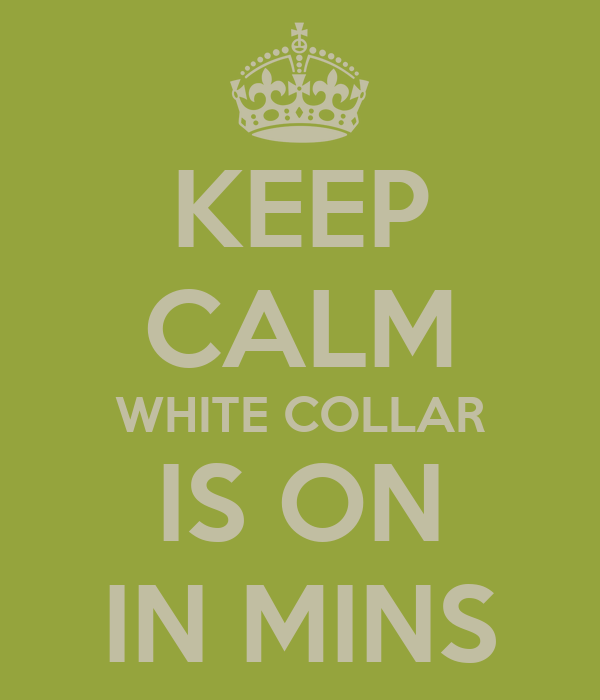 KEEP CALM WHITE COLLAR IS ON IN MINS