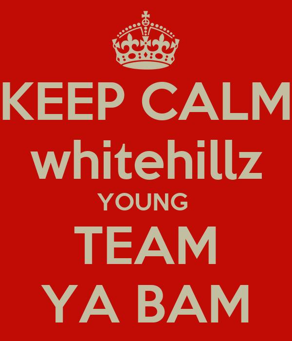 KEEP CALM whitehillz YOUNG  TEAM YA BAM