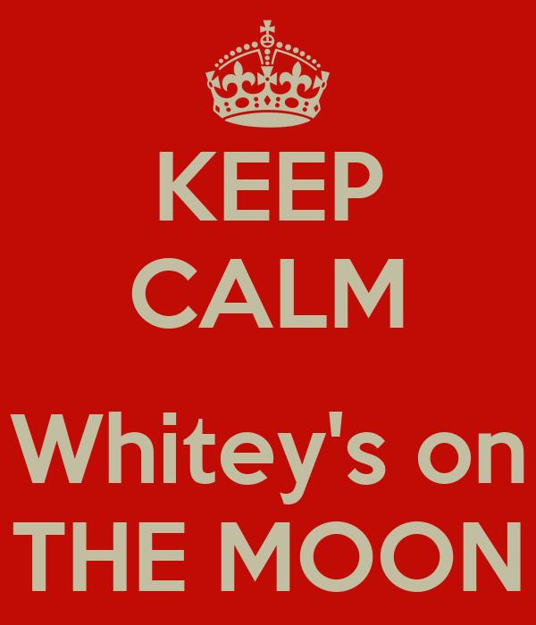 KEEP CALM  Whitey's on THE MOON