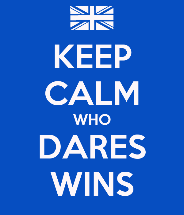 KEEP CALM WHO DARES WINS
