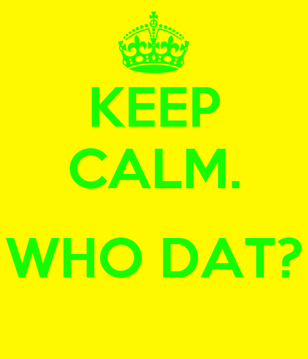 KEEP CALM.  WHO DAT?