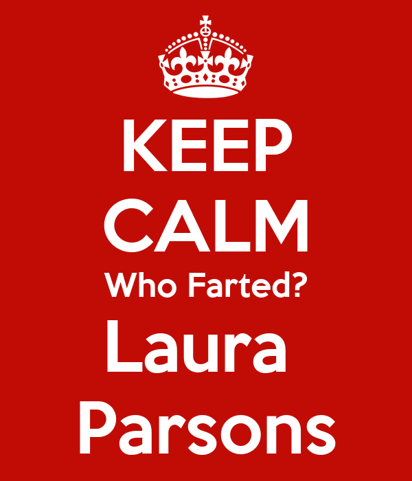 KEEP CALM Who Farted? Laura  Parsons