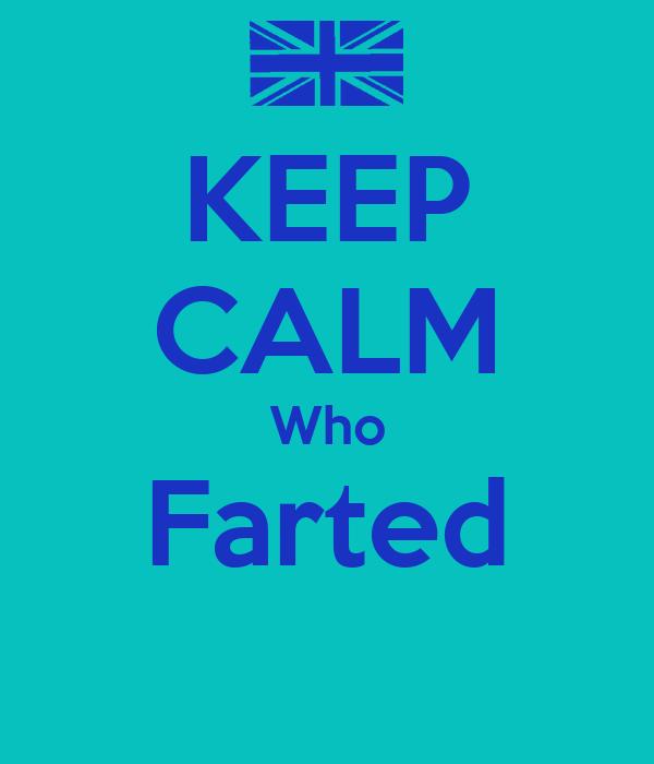 KEEP CALM Who Farted