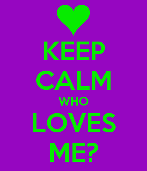 KEEP CALM WHO LOVES ME?