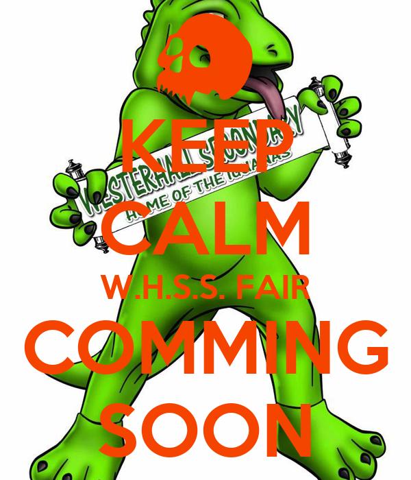 KEEP CALM W.H.S.S. FAIR COMMING SOON