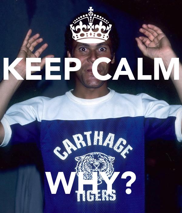 KEEP CALM    WHY?