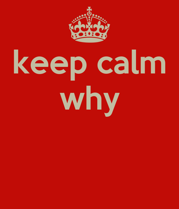keep calm why