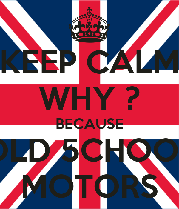 KEEP CALM WHY ? BECAUSE OLD 5CHOOL MOTORS