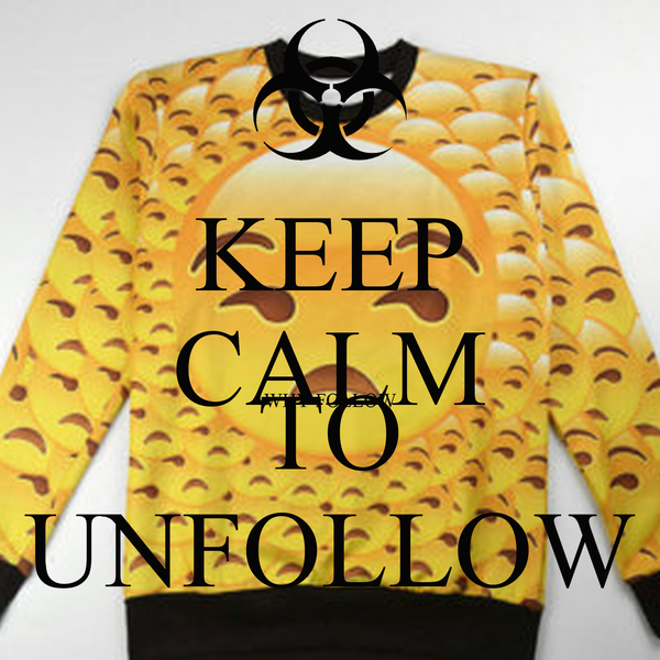 KEEP CALM WHY FOLLOW TO UNFOLLOW