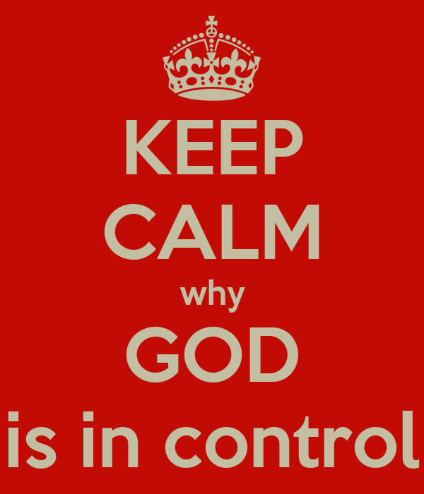 KEEP CALM why GOD is in control