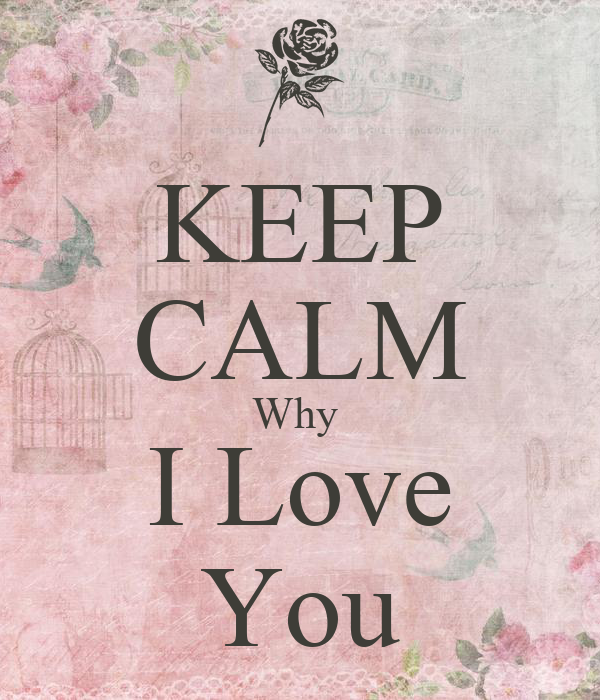 KEEP CALM Why  I Love You