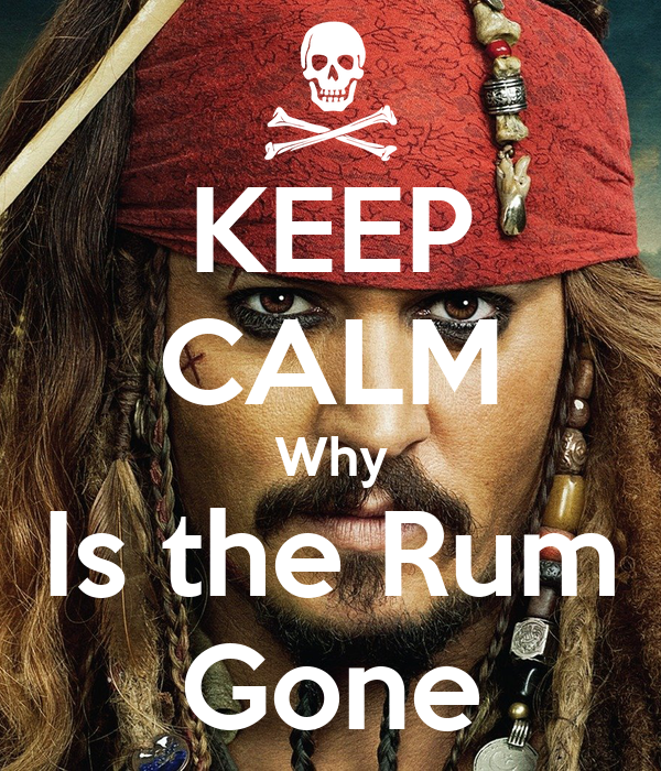 KEEP CALM Why Is the Rum Gone