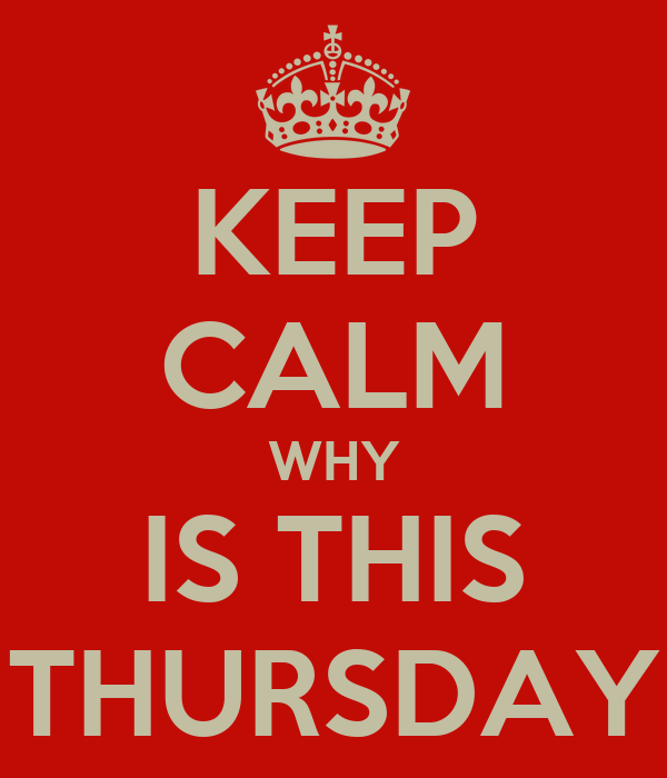 KEEP CALM WHY IS THIS THURSDAY