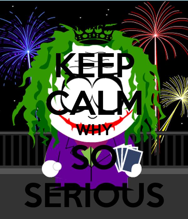 KEEP CALM WHY SO SERIOUS
