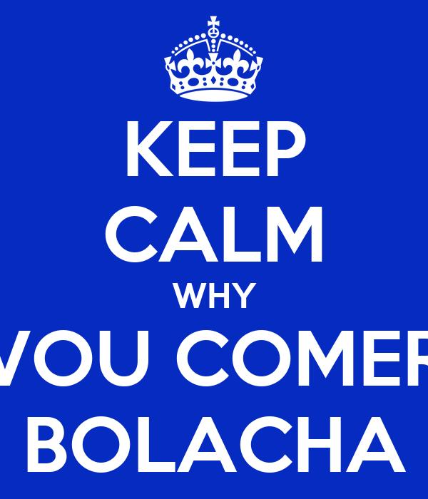 KEEP CALM WHY VOU COMER BOLACHA