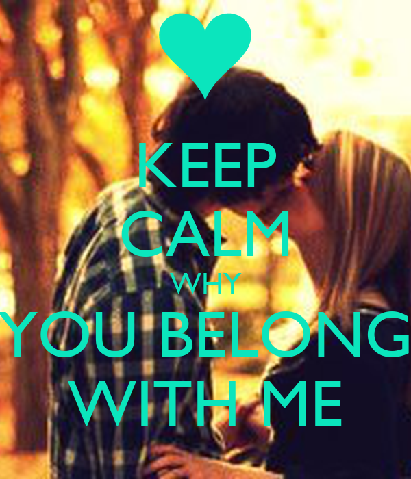 KEEP CALM WHY YOU BELONG WITH ME