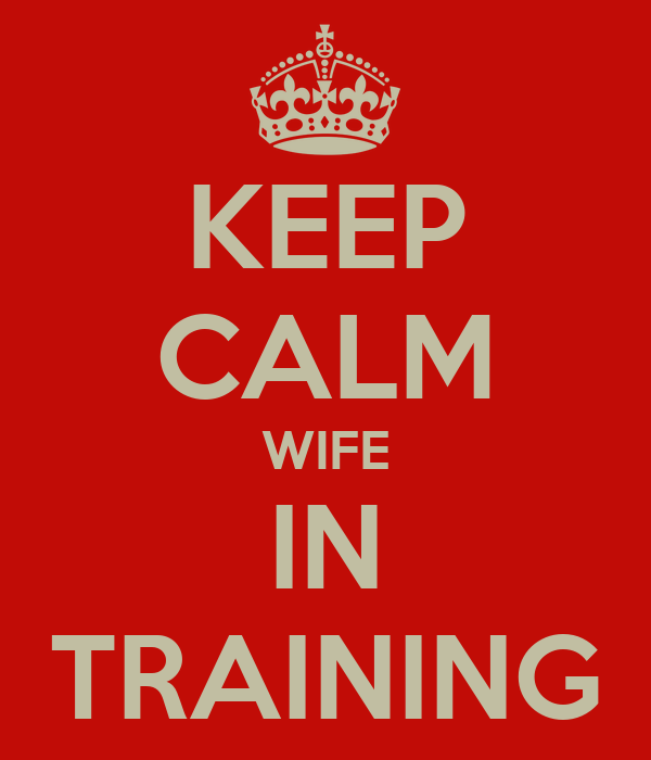 KEEP CALM WIFE IN TRAINING