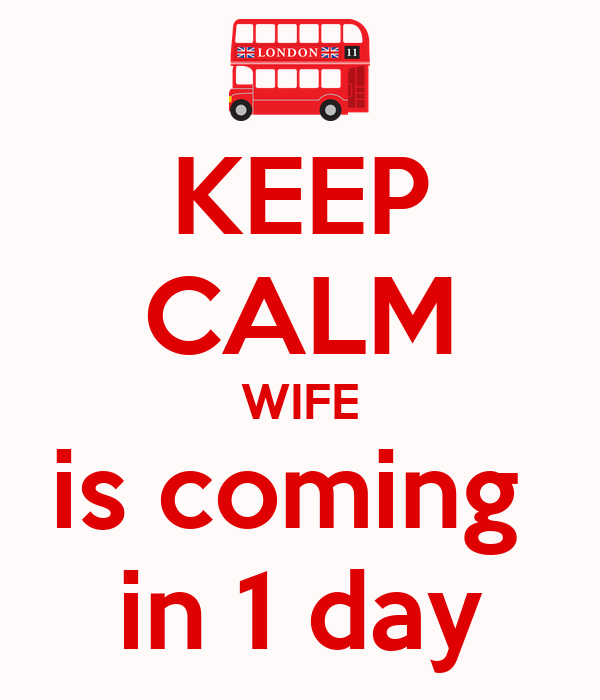 KEEP CALM WIFE is coming  in 1 day