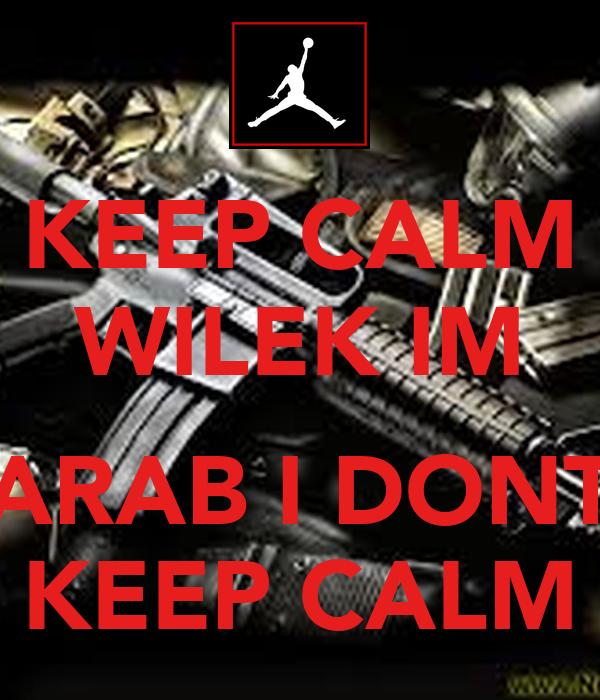 KEEP CALM WILEK IM  ARAB I DONT KEEP CALM