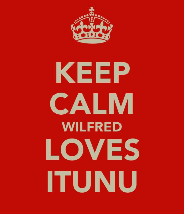 KEEP CALM WILFRED LOVES ITUNU