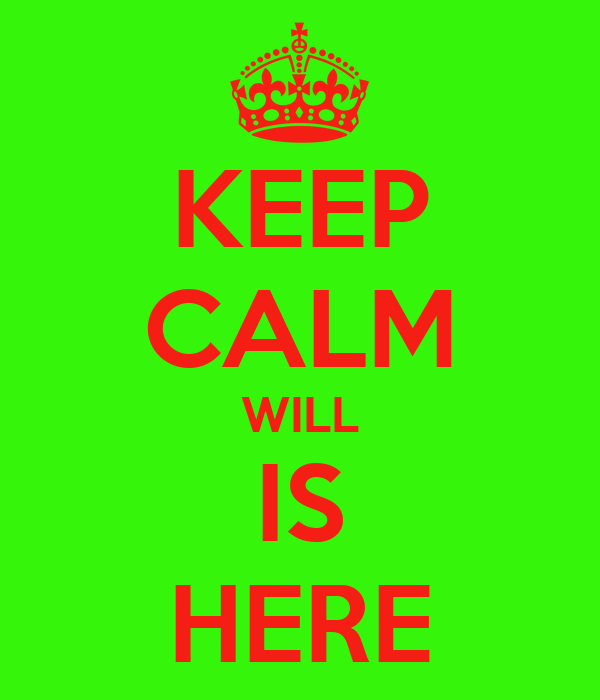 KEEP CALM WILL IS HERE