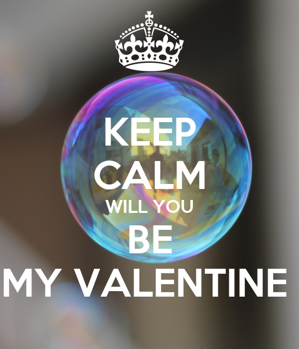 KEEP CALM WILL YOU BE MY VALENTINE