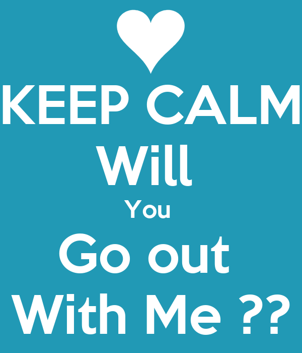 KEEP CALM Will  You  Go out  With Me ??