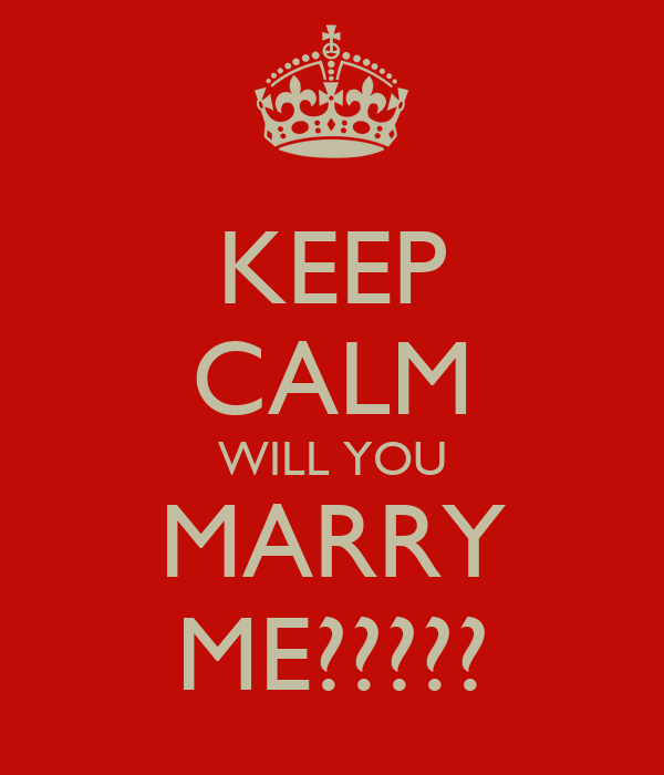 KEEP CALM WILL YOU MARRY ME?????