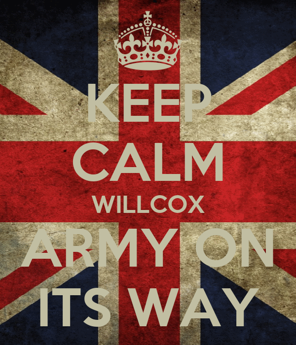 KEEP CALM WILLCOX ARMY ON ITS WAY